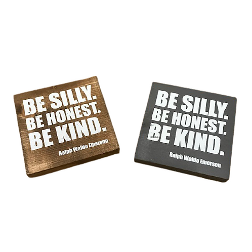 Be Silly. Be Honest. Be Kind. Small wood sign