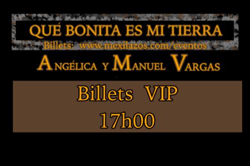 Billet VIP-17h00 / Qué bonita es mi Tierra