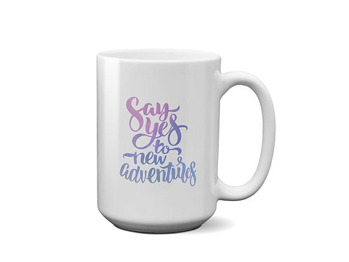 Say Yes To New Adventures - Ceramic Mug - Galaxy Quote - Gift for Best Friend