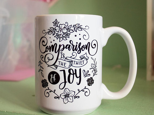 Comparison Is The Thief Of Joy - Quote Mug - Ceramic Mug 15 oz
