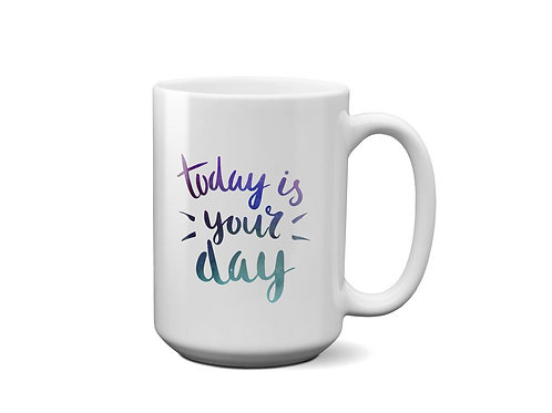 Today Is Your Day - Galaxy Printed Design - Gift for Best Friend - Mug for tea