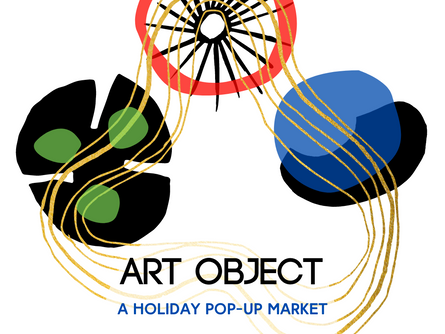 CALL FOR MAKERS! ART OBJECT HOLIDAY POP-UP