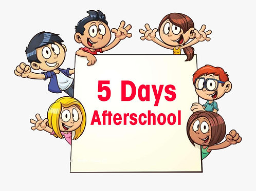5 Days Afterschool (Monday to Friday)