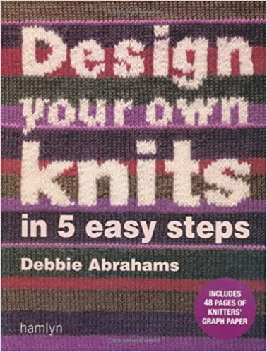 Design Your Own Knits by Debbie Abrahams