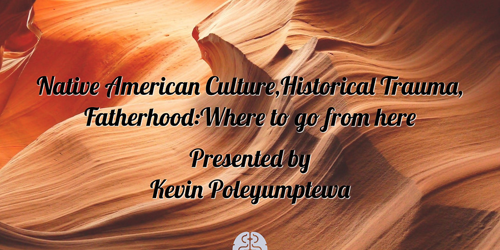 Native American Culture: Historical Trauma, Fatherhood:Where do we go from here?