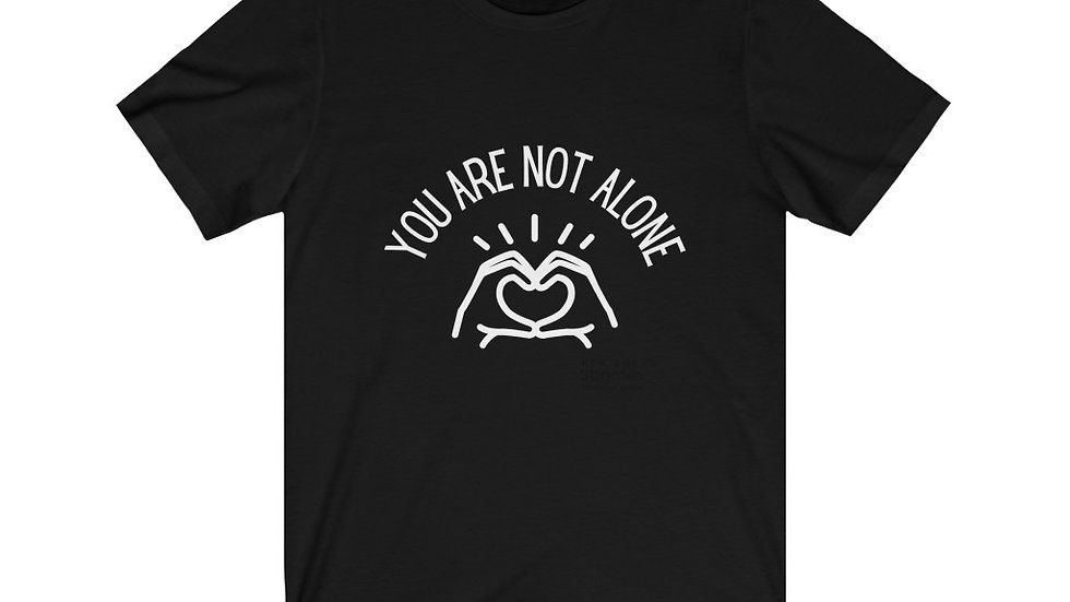 """""""You Are Not Alone"""" Unisex Jersey Short Sleeve Tee"""