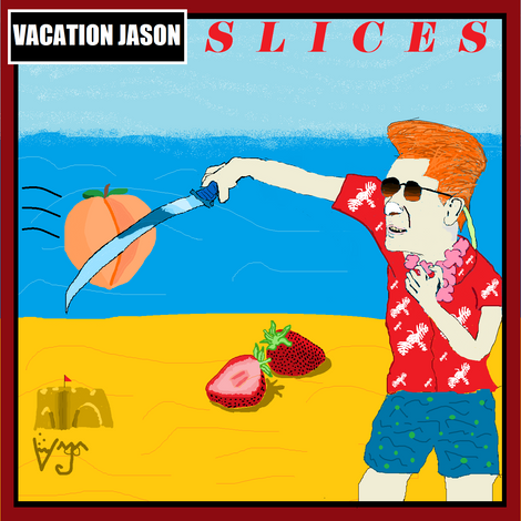 Vacation Jason: Slices