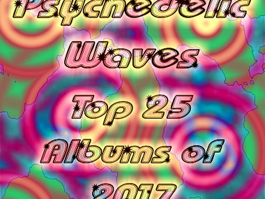 Psychedelic Waves Top 25 Albums of 2017