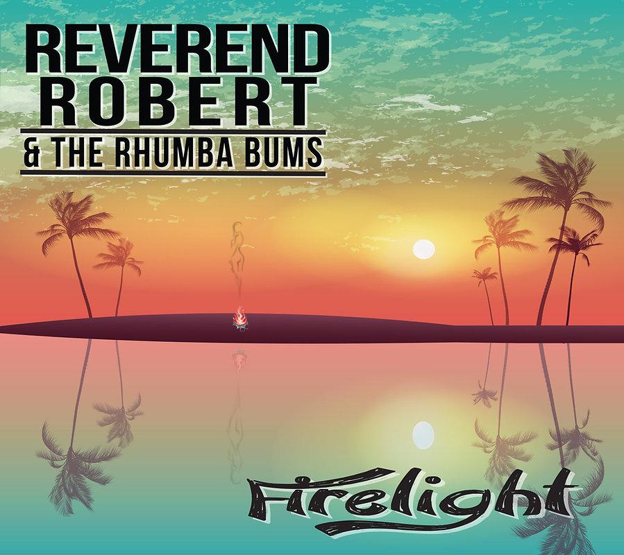 Reverend Robert & the Rhumba Bums - FIRELIGHT