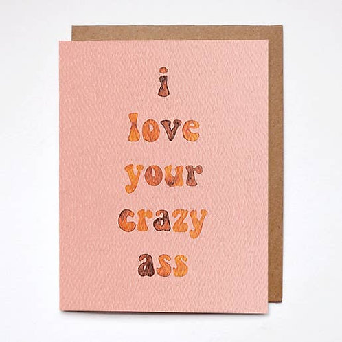 I Love Your Crazy Ass Card