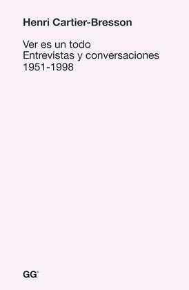 Ver es un todo. Entrevistas y conversaciones 1951-1998