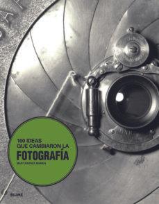 100 ideas que cambiaron la fotografía
