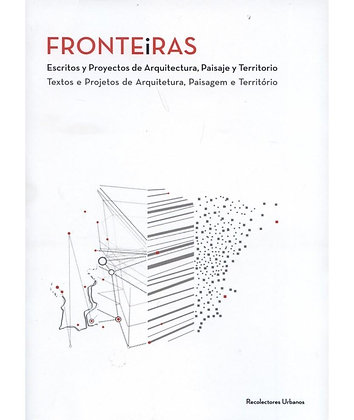 Fronteiras: Escritos y Proyectos de Arquitectura, Paisaje y Territorio