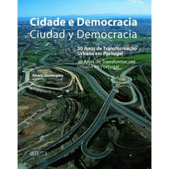 Ciudad y democracia. 30 años de transformación urbana en Portugal