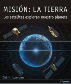 Misión: la tierra. Los satélites exploran nuestro planeta