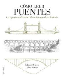 Cómo leer puentes. Un apasionante recorrido a lo largo de la historia