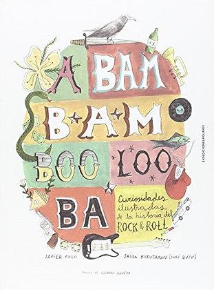 A bam bam boo loo ba. Curiosidades ilustradas de la historia del rock&roll