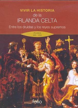 Vivir la historia de la Irlanda Celta. Entre los druidas y los reyes supremos