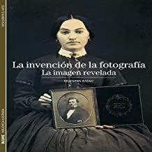 La invención de la fotografía. La imagen revelada