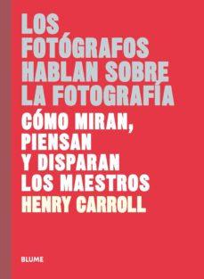Los fotógrafos hablan sobre la fotografía. Cómo miran, piensan y disparan los ma