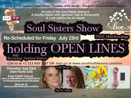 Re-Scheduled ... OPEN LINES & Spiritual Matters with Soul Sisters Show July 23rd 2021