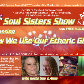 How We Use Our Etheric Gifts with Soul Sisters Show September 30th 2021