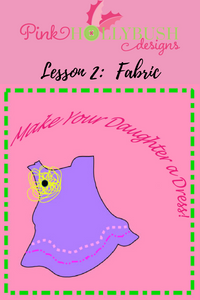 Lesson 2: Fabric of Make Your Daughter a Dress