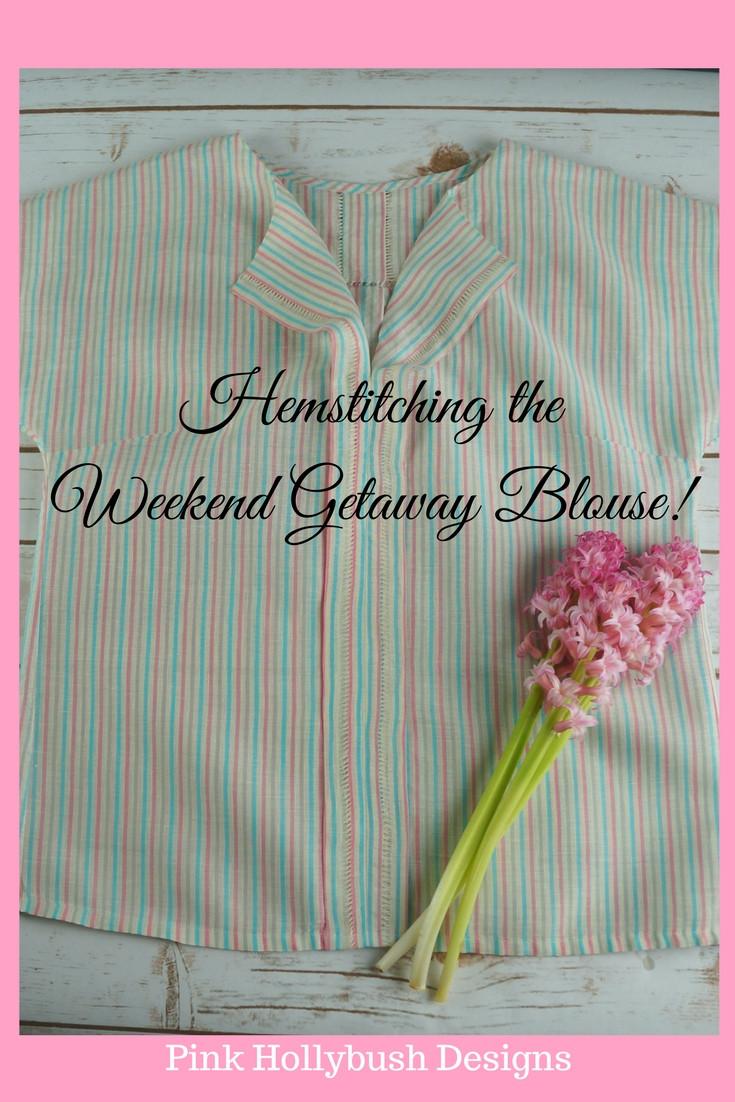 Hemstitching the Weekend Getaway Blouse