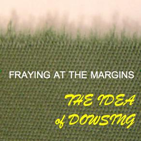 Aug 2020 - The Idea of Dowsing