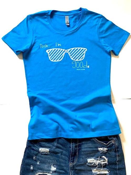 "Turquoise ""Nah I'm...Good"" T-Shirt"