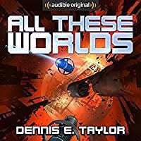 All These Worlds -  Bobiverse Book 3 2017
