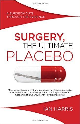 Surgery The ultimate Placebo           Ian Harris