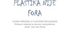 """""""PLASTIKA NIJE FORA Uvodni priručnik o plastičnim proizvodima"""""""