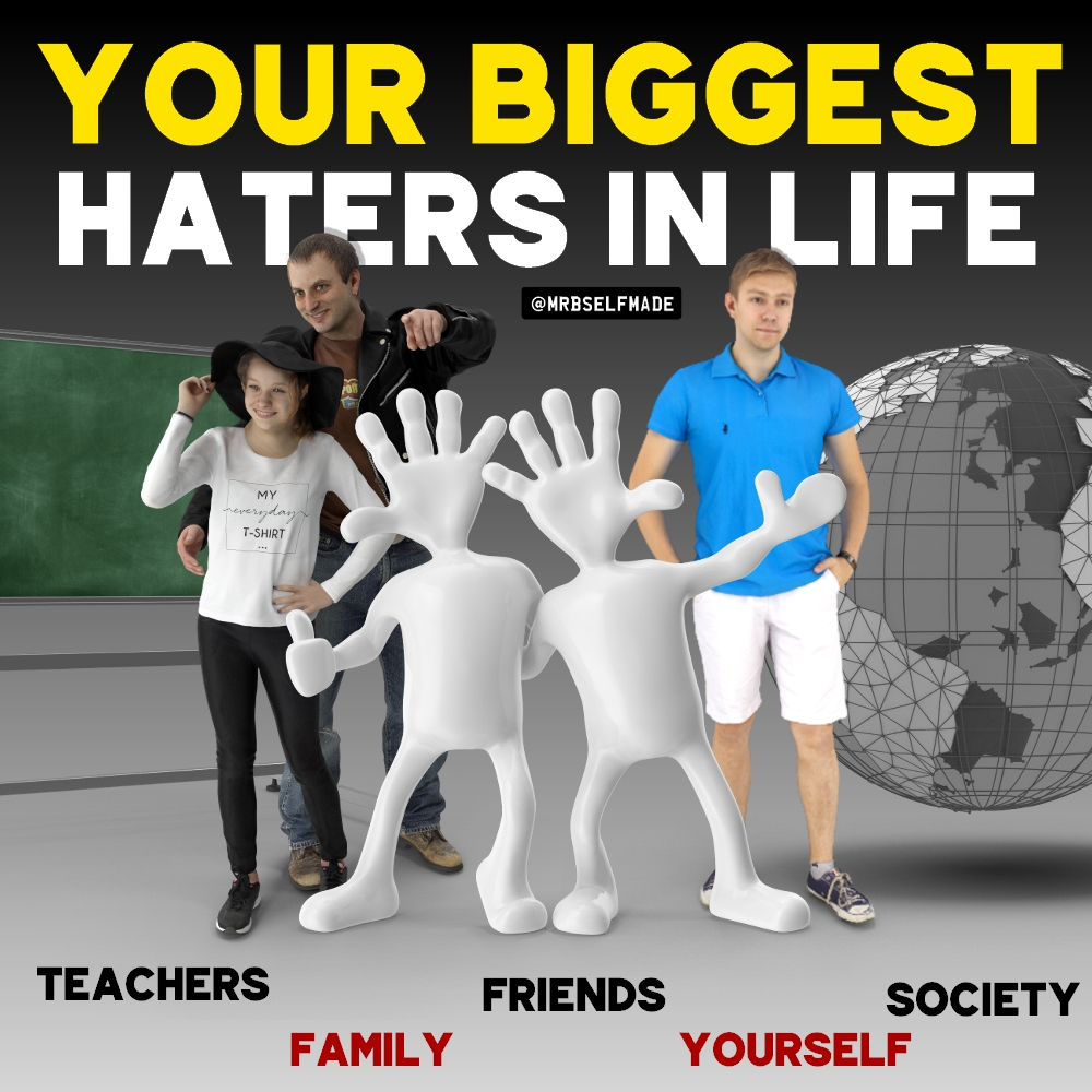 """Your Biggest Haters In Life"""