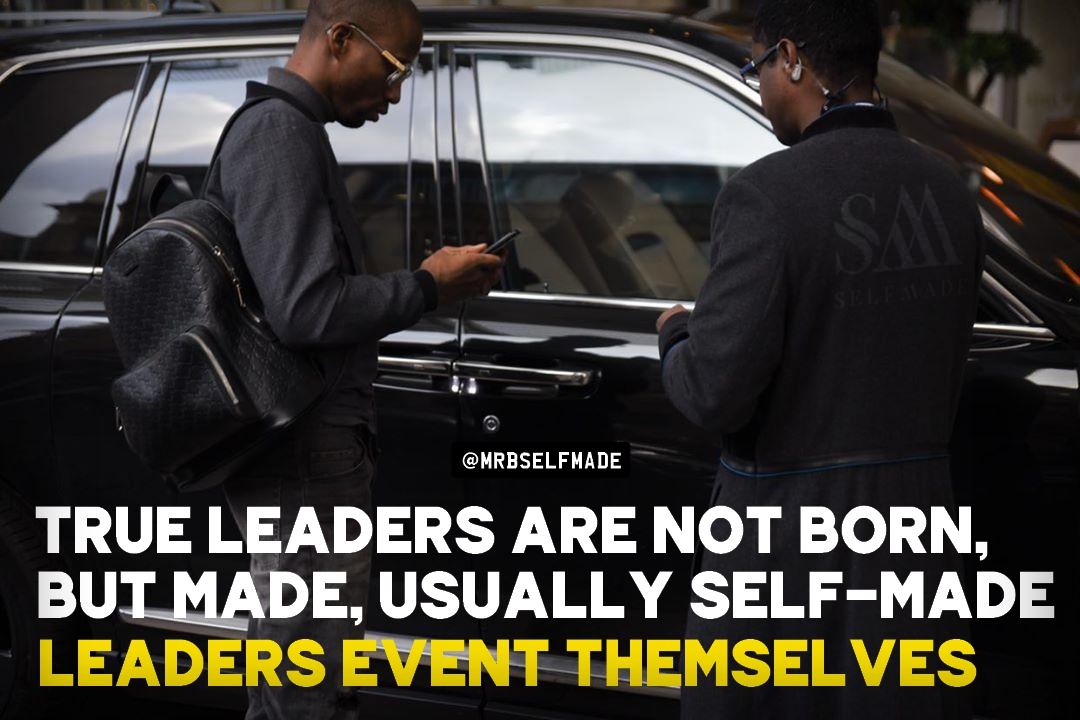 """True Leaders Are Not Born"""