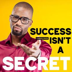 """Success Isn't A Secret"""