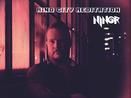 "First Ninor Solo Album ""Mind City Meditation"" out now!"