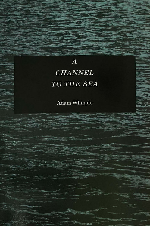 A Channel to the Sea CHAPBOOK
