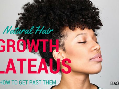 How to Get Past A Natural Hair Growth Plateau