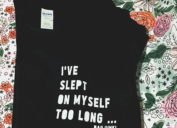 Slept on Myself TEE