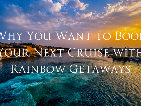 Why You Want to Book Your Next Cruise with Rainbow Getaways