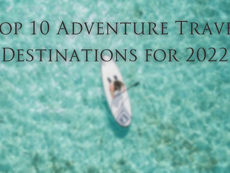 Top 10 Adventure Travel Destinations for 2022