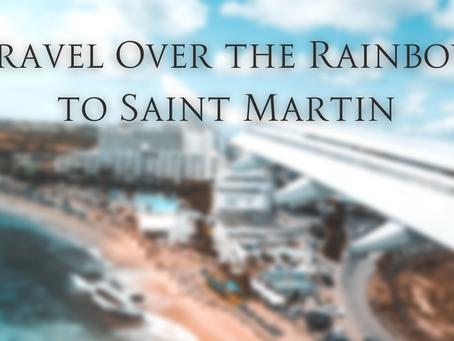 Travel Over the Rainbow to Saint Martin