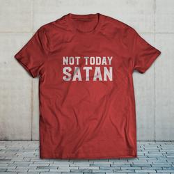 Not Today Satan [distressed]