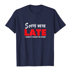 Sorry We're Late