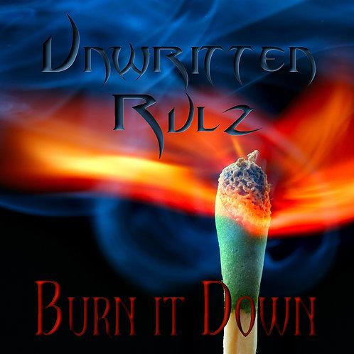 "Unwritten Rulz CD: ""Burn It Down"""