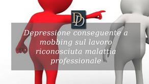 DEPRESSIONE CONSEGUENTE A MOBBING SUL LAVORO RICONOSCIUTA MALATTIA PROFESSIONALE