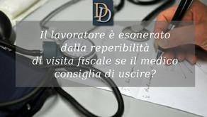 IL LAVORATORE E' ESONERATO DALLA REPERIBILITA'  DI VISITA FISCALE SE IL MEDICO CONSIGLIA DI USCIRE?