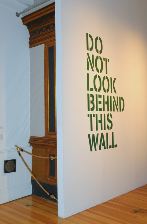DO NOT LOOK BEHIND THIS WALL, 2017