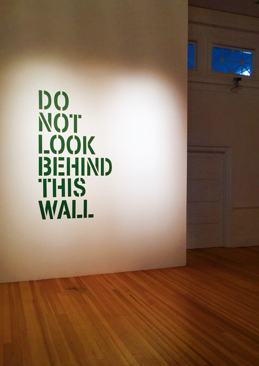 DO NOT LOOK BEHND THIS WALL, 2017